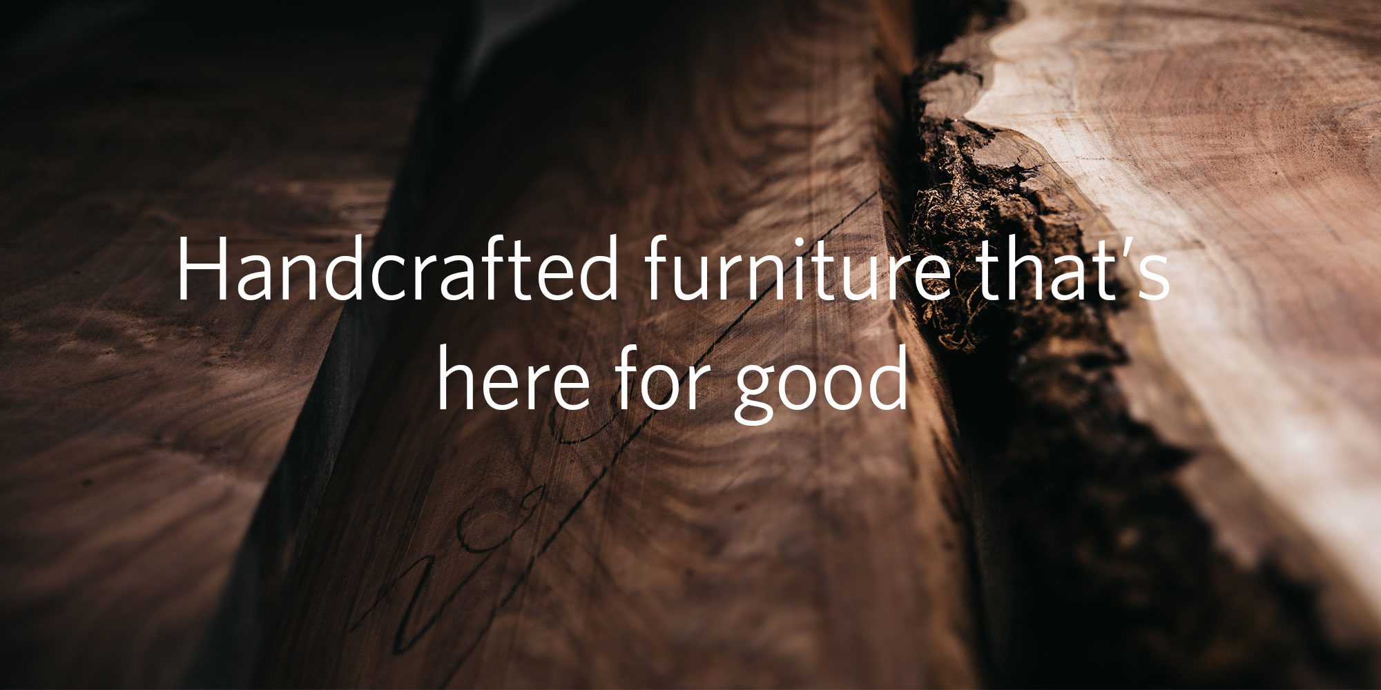 Banner image: Handcrafted furniture that's here for good